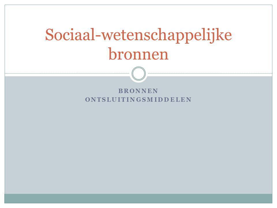 BRONNEN ONTSLUITINGSMIDDELEN Sociaal-wetenschappelijke bronnen