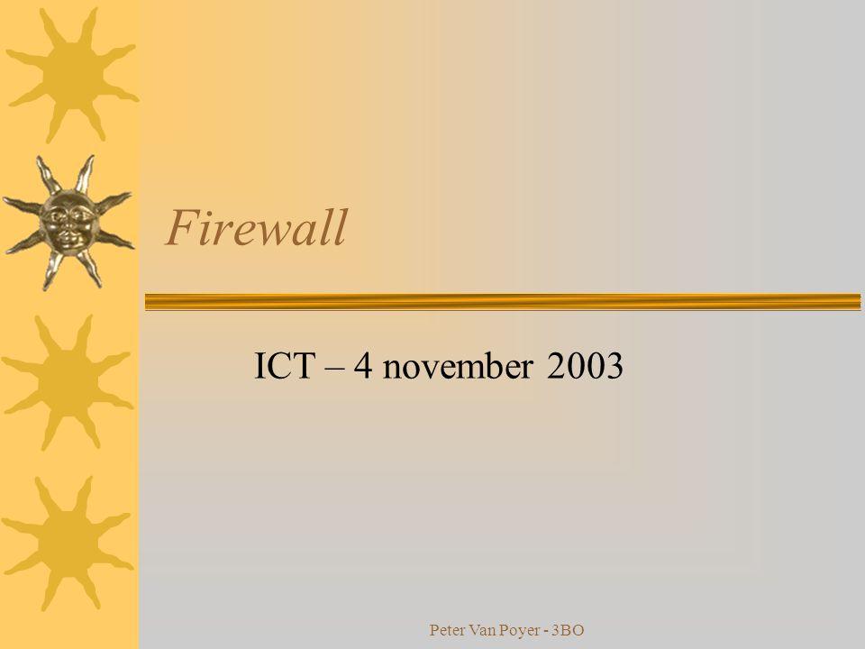 Peter Van Poyer - 3BO Welke soorten firewalls bestaan er  Network-level > < Application-level  Network-level firewall: –beslissing op basis van bron, bestemming en poort in de indiv.