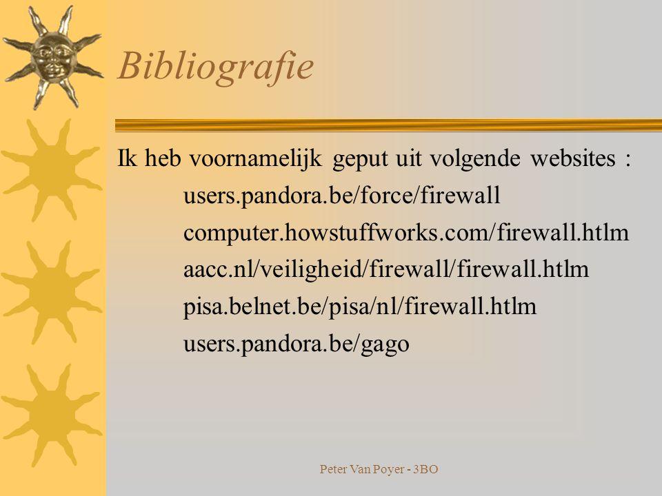 Peter Van Poyer - 3BO Enkele nuttige Firewall adressen  ZoneAlarm (gratis) www.zonealarm.com  Norton Internet Security www.symantec.com  Sygate Per