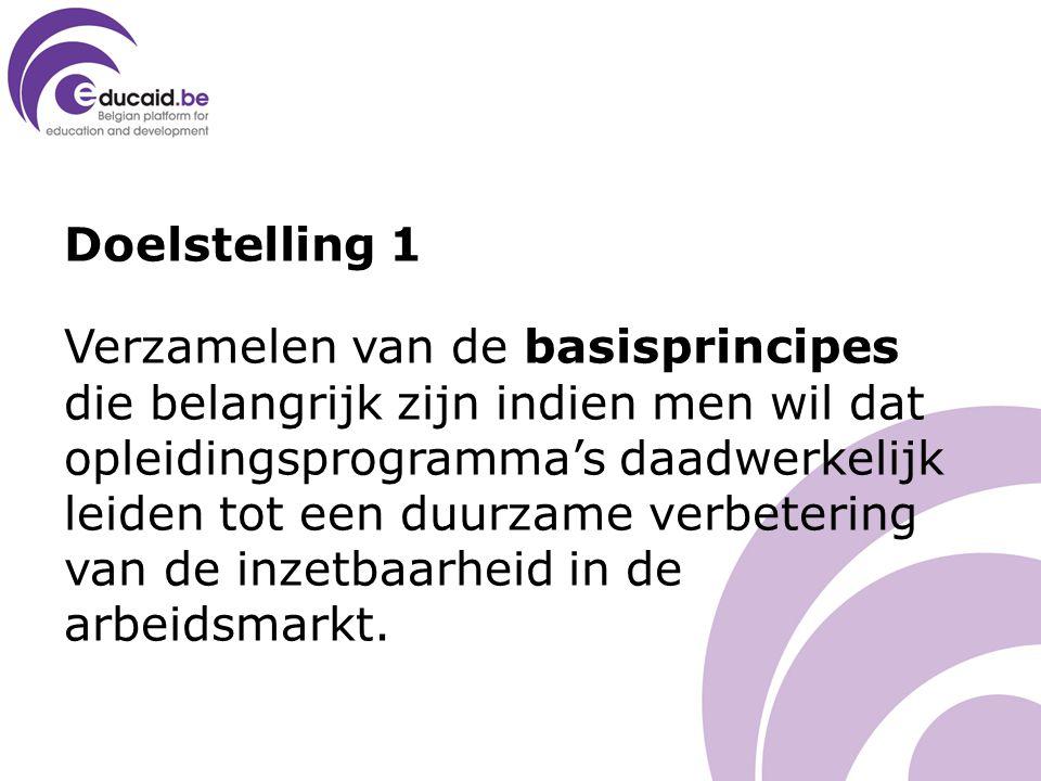 Doelstelling 1 Verzamelen van de basisprincipes die belangrijk zijn indien men wil dat opleidingsprogramma's daadwerkelijk leiden tot een duurzame verbetering van de inzetbaarheid in de arbeidsmarkt.