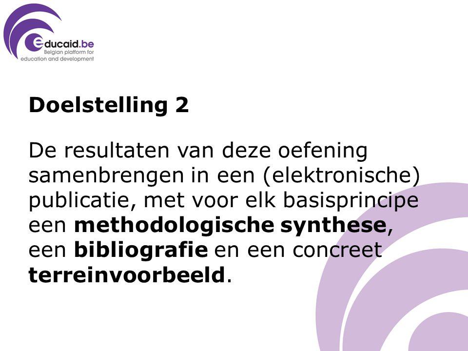 Doelstelling 2 De resultaten van deze oefening samenbrengen in een (elektronische) publicatie, met voor elk basisprincipe een methodologische synthese, een bibliografie en een concreet terreinvoorbeeld.