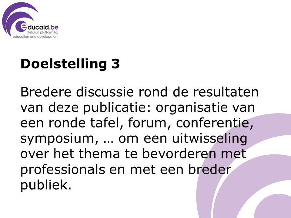 Doelstelling 3 Bredere discussie rond de resultaten van deze publicatie: organisatie van een ronde tafel, forum, conferentie, symposium, … om een uitwisseling over het thema te bevorderen met professionals en met een breder publiek.