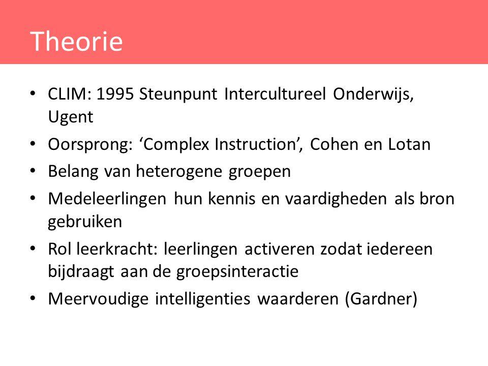 Theorie CLIM: 1995 Steunpunt Intercultureel Onderwijs, Ugent Oorsprong: 'Complex Instruction', Cohen en Lotan Belang van heterogene groepen Medeleerli