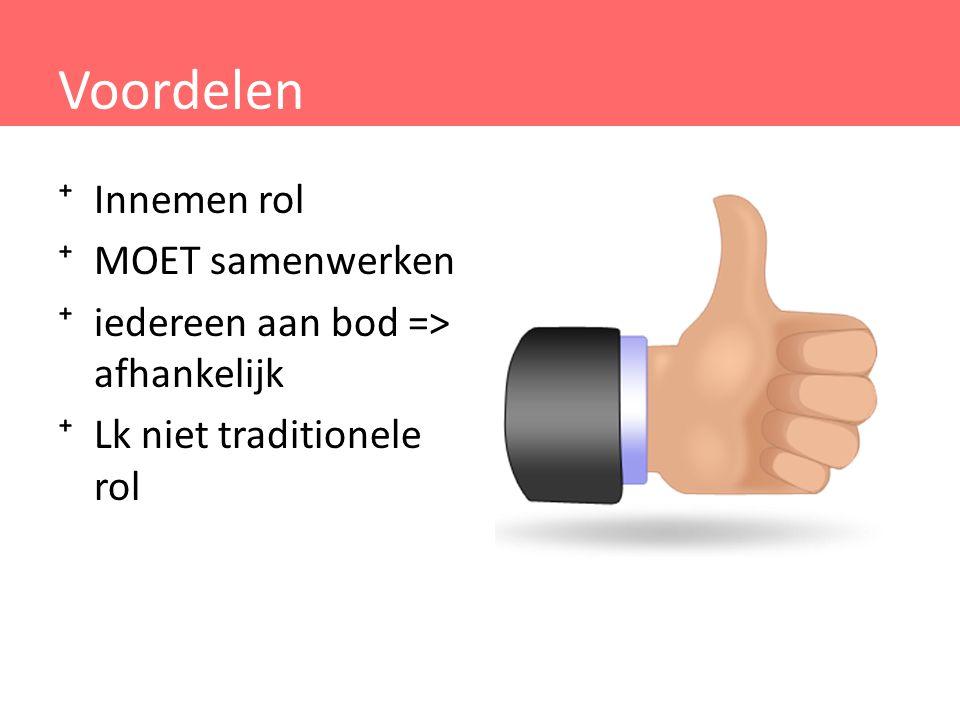 Voordelen ⁺Innemen rol ⁺MOET samenwerken ⁺iedereen aan bod => afhankelijk ⁺Lk niet traditionele rol