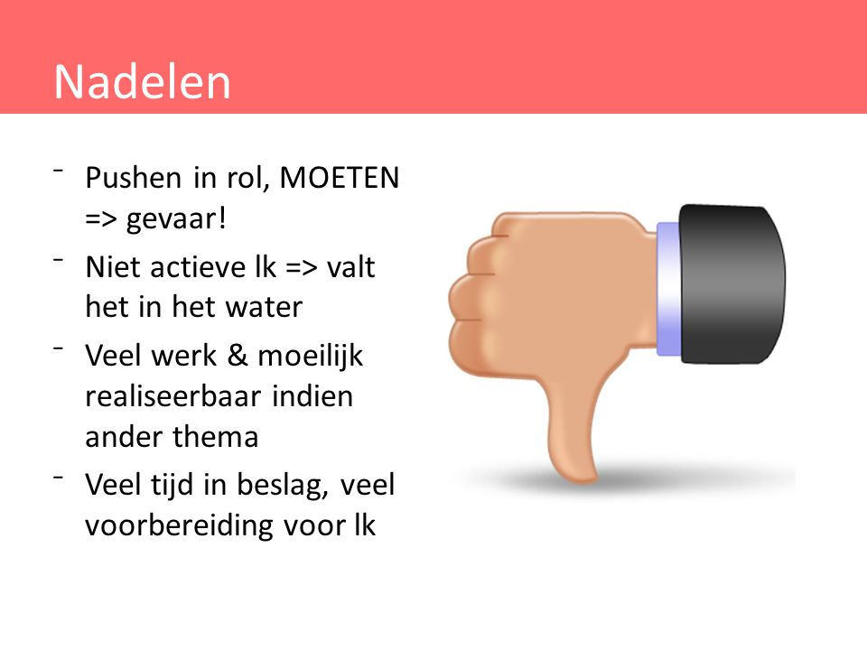 Nadelen ⁻Pushen in rol, MOETEN => gevaar! ⁻Niet actieve lk => valt het in het water ⁻Veel werk & moeilijk realiseerbaar indien ander thema ⁻Veel tijd