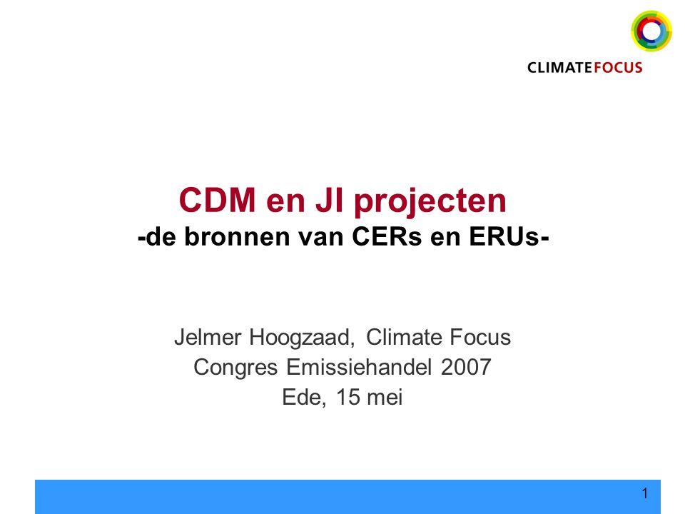 1 CDM en JI projecten -de bronnen van CERs en ERUs- Jelmer Hoogzaad, Climate Focus Congres Emissiehandel 2007 Ede, 15 mei