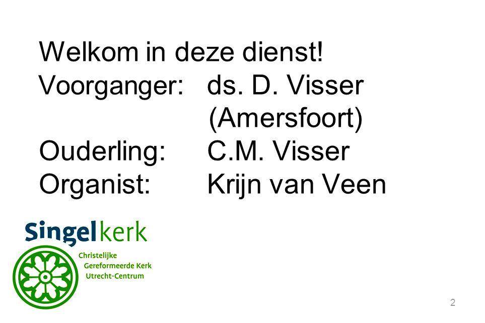 2 Welkom in deze dienst.Voorganger :ds. D. Visser (Amersfoort) Ouderling:C.M.