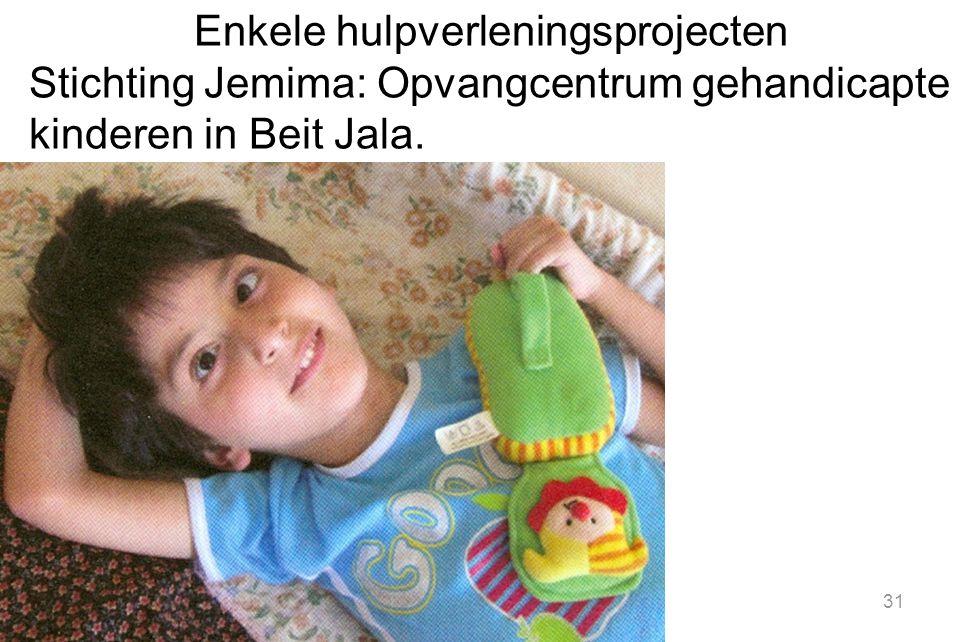 Enkele hulpverleningsprojecten Stichting Jemima: Opvangcentrum gehandicapte kinderen in Beit Jala. 31