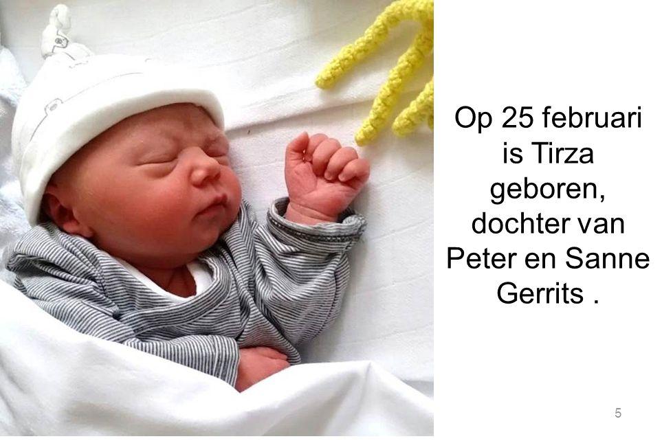 5 Op 25 februari is Tirza geboren, dochter van Peter en Sanne Gerrits.