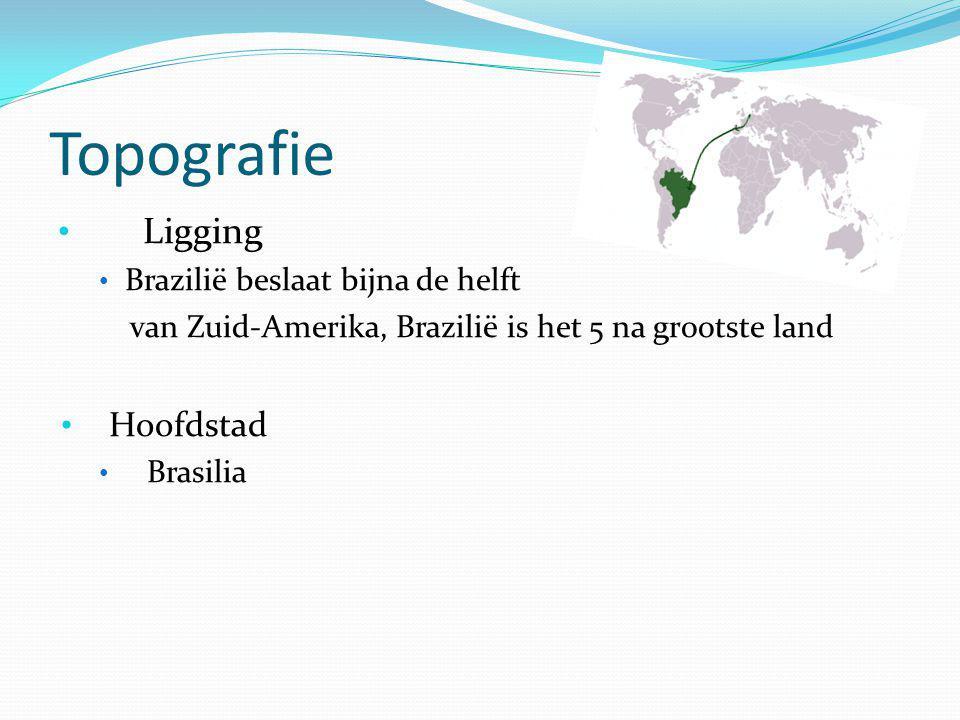 Topografie Ligging Brazilië beslaat bijna de helft van Zuid-Amerika, Brazilië is het 5 na grootste land Hoofdstad Brasilia