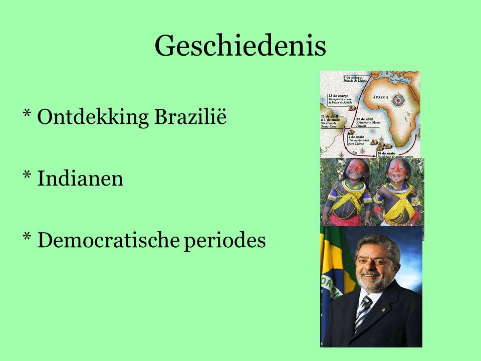 Geschiedenis * Ontdekking Brazilië * Indianen * Democratische periodes