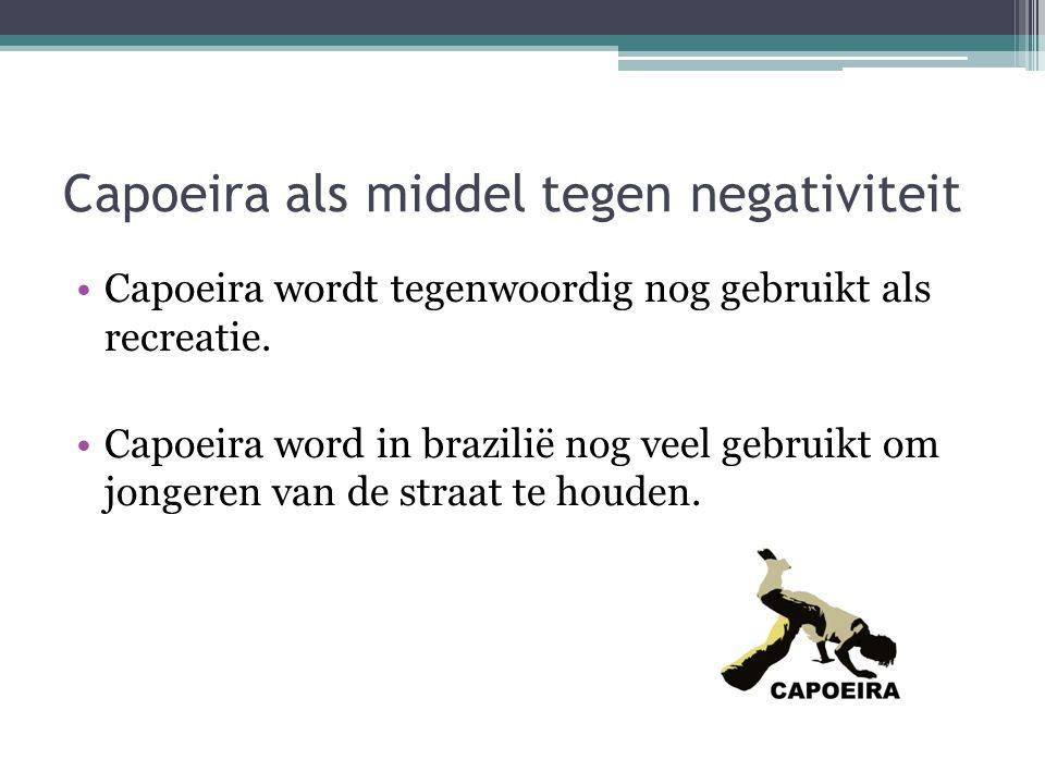 Capoeira als middel tegen negativiteit Capoeira wordt tegenwoordig nog gebruikt als recreatie. Capoeira word in brazilië nog veel gebruikt om jongeren