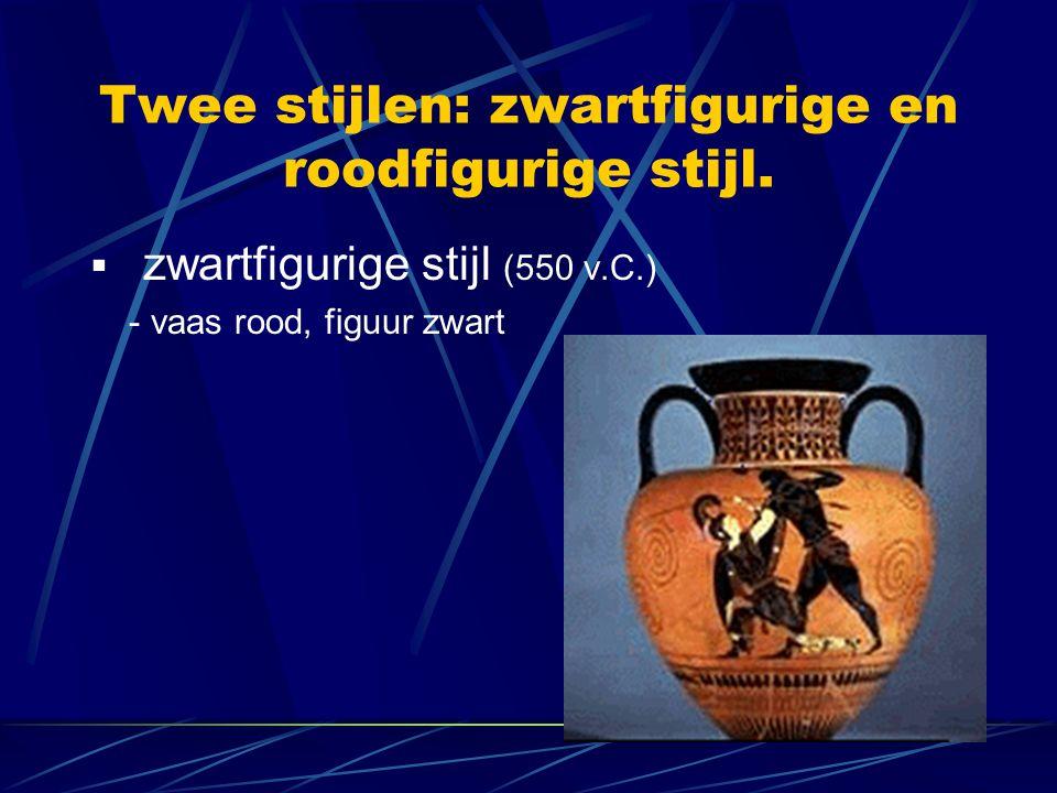 Twee stijlen: zwartfigurige en roodfigurige stijl.  zwartfigurige stijl (550 v.C.) - vaas rood, figuur zwart