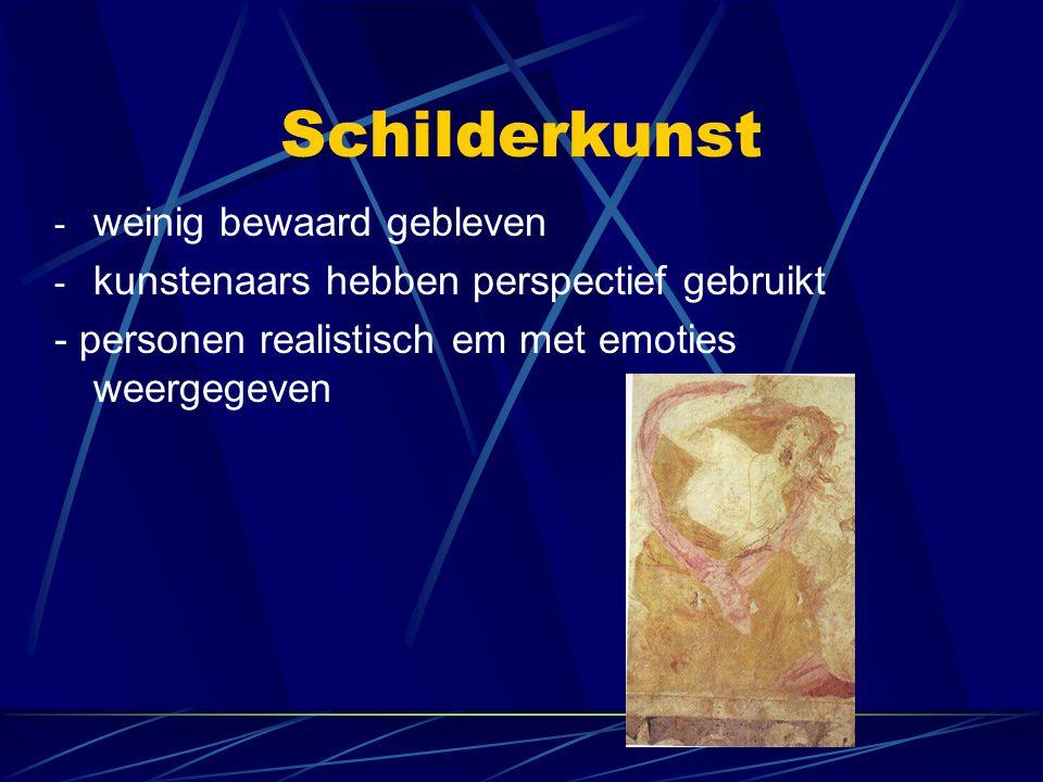 Schilderkunst - weinig bewaard gebleven - kunstenaars hebben perspectief gebruikt - personen realistisch em met emoties weergegeven