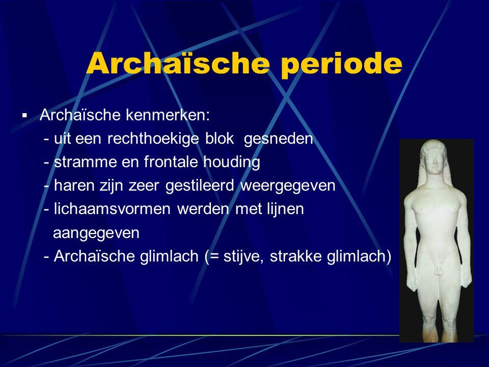 Archaïsche periode  Archaïsche kenmerken: - uit een rechthoekige blok gesneden - stramme en frontale houding - haren zijn zeer gestileerd weergegeven
