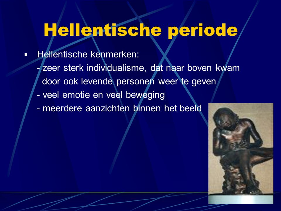 Hellentische periode  Hellentische kenmerken: - zeer sterk individualisme, dat naar boven kwam door ook levende personen weer te geven - veel emotie