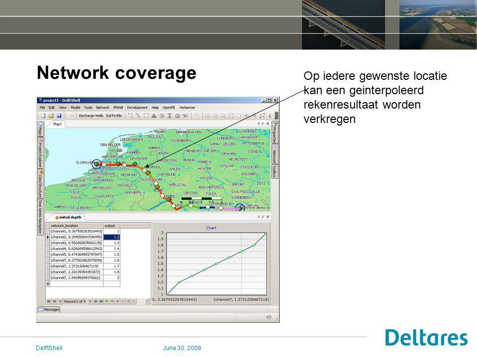 June 30, 2009DelftShell Network coverage Op iedere gewenste locatie kan een geinterpoleerd rekenresultaat worden verkregen