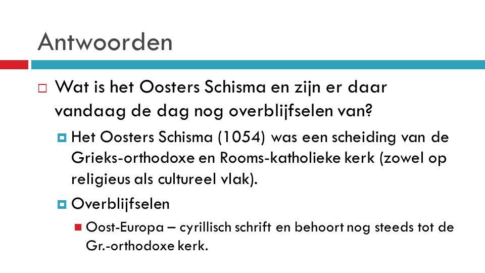 Antwoorden  Wat is het Oosters Schisma en zijn er daar vandaag de dag nog overblijfselen van?  Het Oosters Schisma (1054) was een scheiding van de G