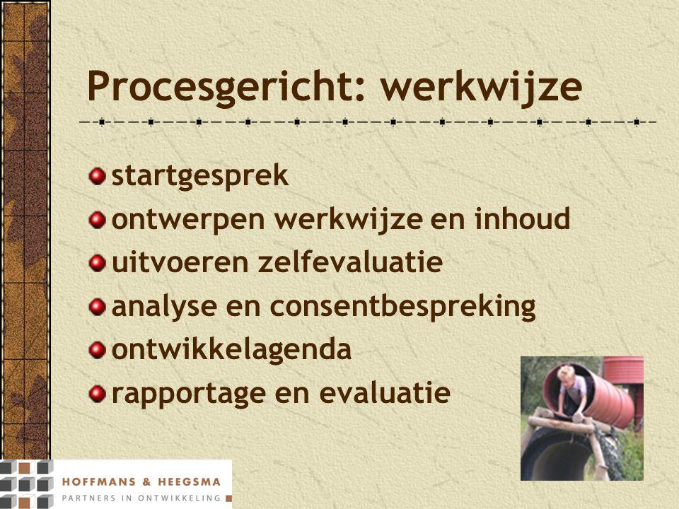 Procesgericht: werkwijze startgesprek ontwerpen werkwijze en inhoud uitvoeren zelfevaluatie analyse en consentbespreking ontwikkelagenda rapportage en