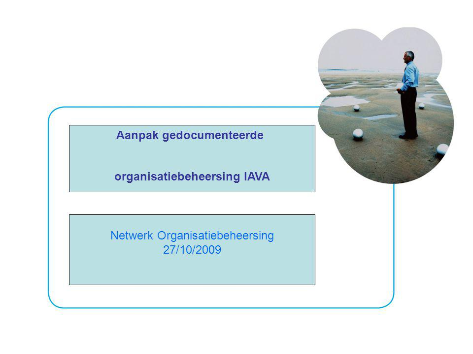 2 Aanpak gedocumenteerde organisatiebeheersing IAVA Netwerk Organisatiebeheersing 27/10/2009