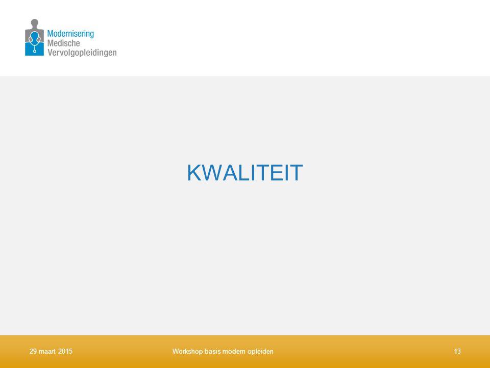 KWALITEIT 29 maart 201513Workshop basis modern opleiden