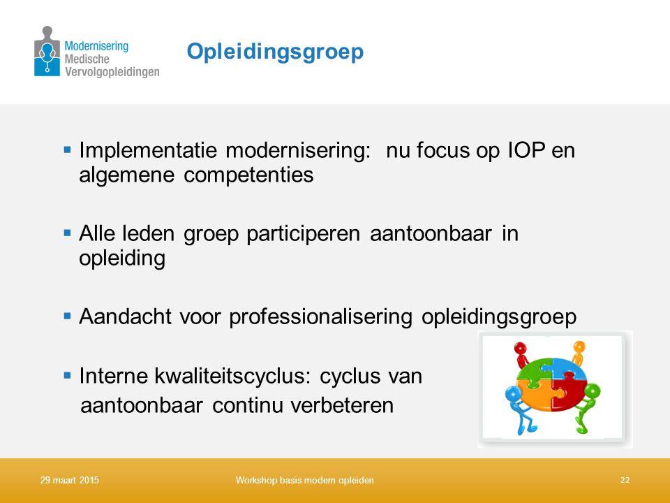 Opleidingsgroep  Implementatie modernisering: nu focus op IOP en algemene competenties  Alle leden groep participeren aantoonbaar in opleiding  Aan