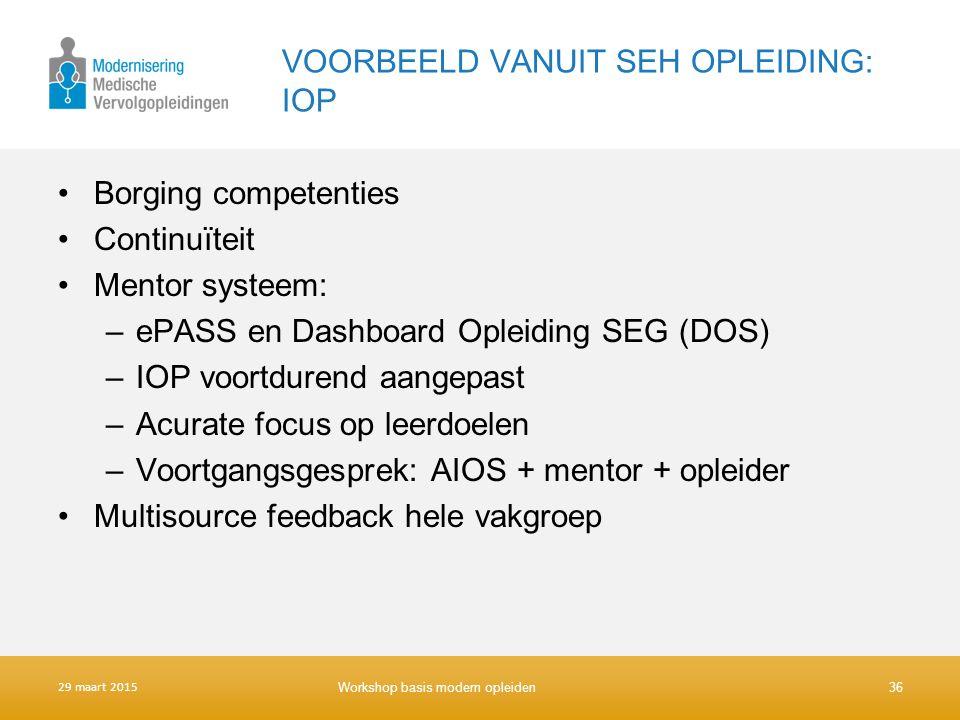 VOORBEELD VANUIT SEH OPLEIDING: IOP Borging competenties Continuïteit Mentor systeem: –ePASS en Dashboard Opleiding SEG (DOS) –IOP voortdurend aangepa