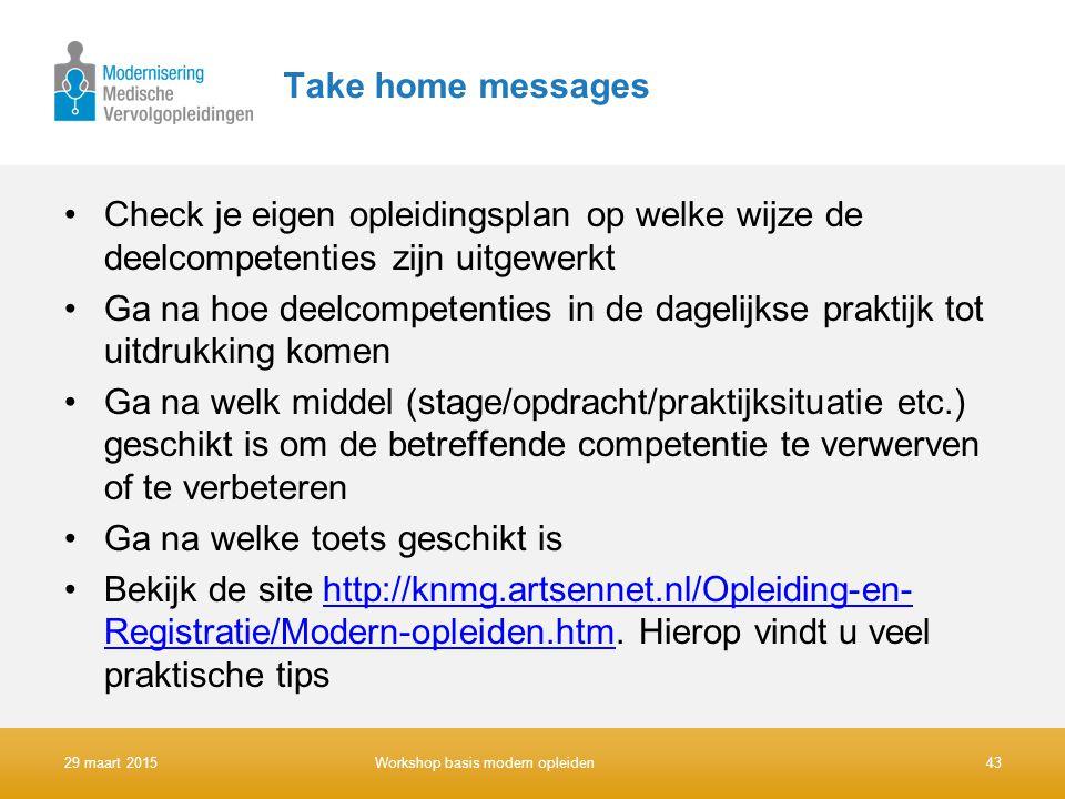 Take home messages Check je eigen opleidingsplan op welke wijze de deelcompetenties zijn uitgewerkt Ga na hoe deelcompetenties in de dagelijkse prakti