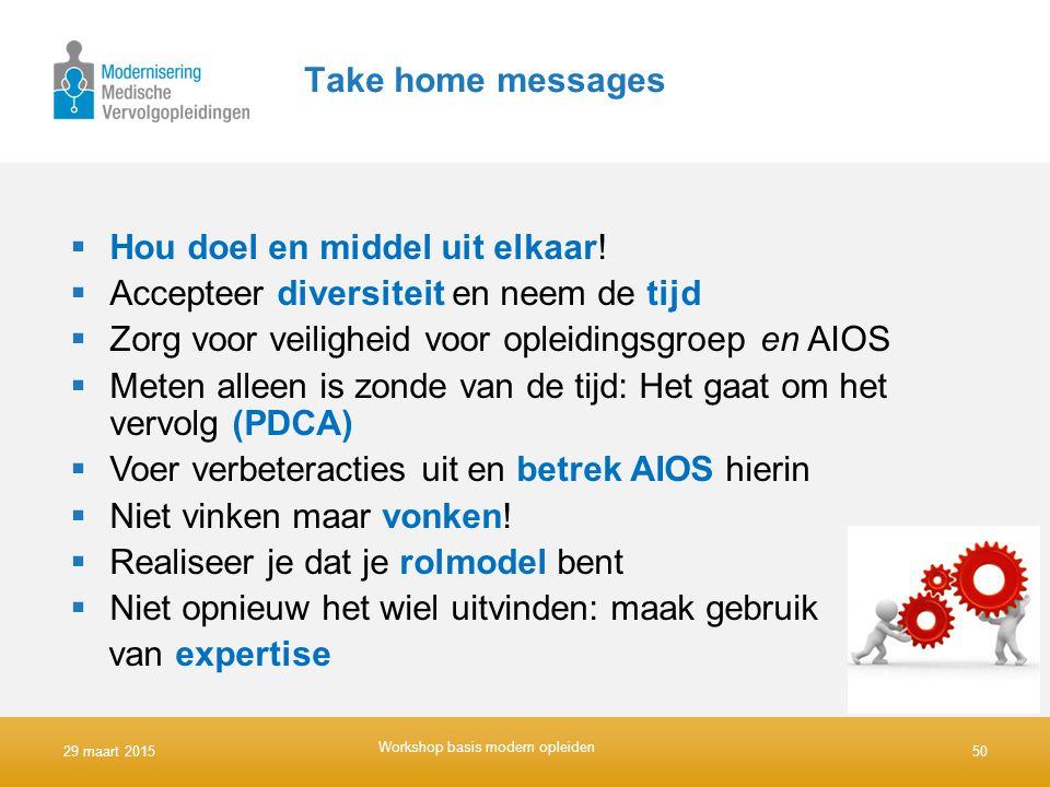 Take home messages  Hou doel en middel uit elkaar!  Accepteer diversiteit en neem de tijd  Zorg voor veiligheid voor opleidingsgroep en AIOS  Mete