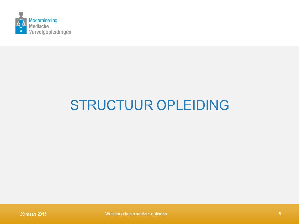 STRUCTUUR OPLEIDING 29 maart 2015 Workshop basis modern opleiden9