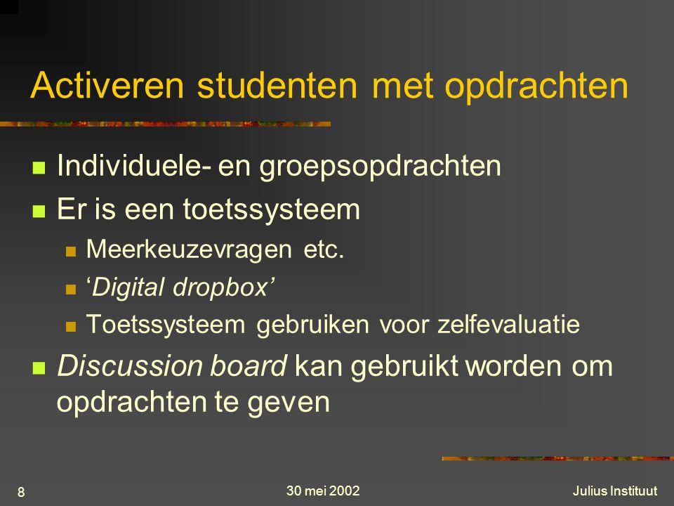 30 mei 2002Julius Instituut 8 Activeren studenten met opdrachten Individuele- en groepsopdrachten Er is een toetssysteem Meerkeuzevragen etc.