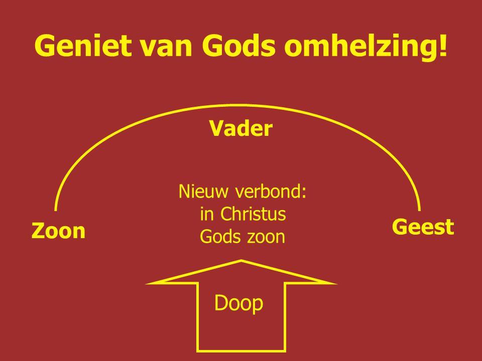 Geniet van Gods omhelzing! Nieuw verbond: in Christus Gods zoon Vader Zoon Geest Doop