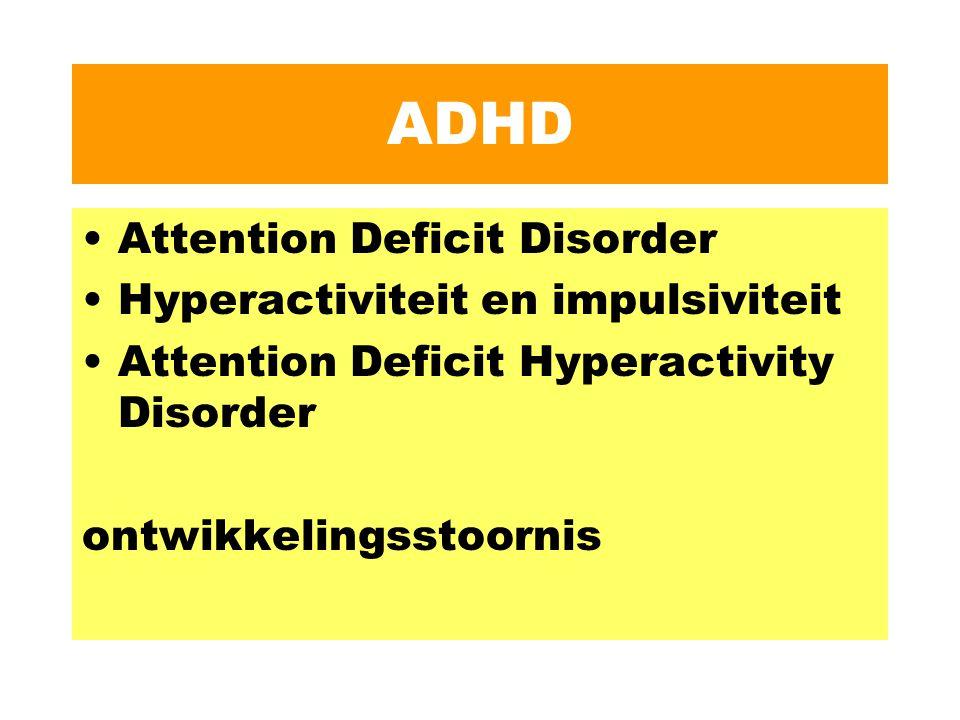 kenmerken / diagnostische criteria 2.1 ADD: aandachtsproblemen 2.2 Hyperactiviteit – impulsiviteit 2.3 ADHD