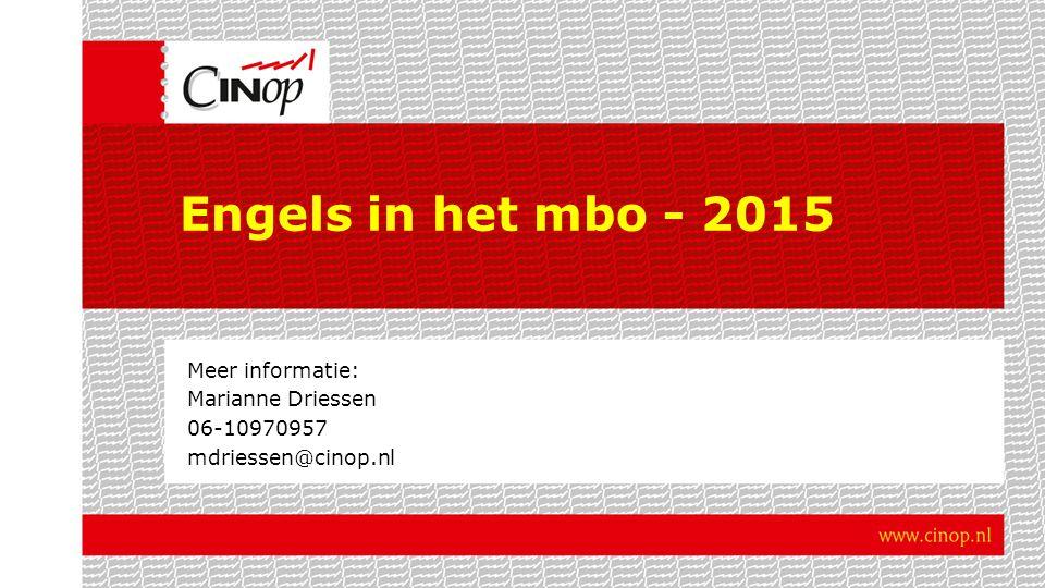 Engels in het mbo - 2015 Meer informatie: Marianne Driessen 06-10970957 mdriessen@cinop.nl