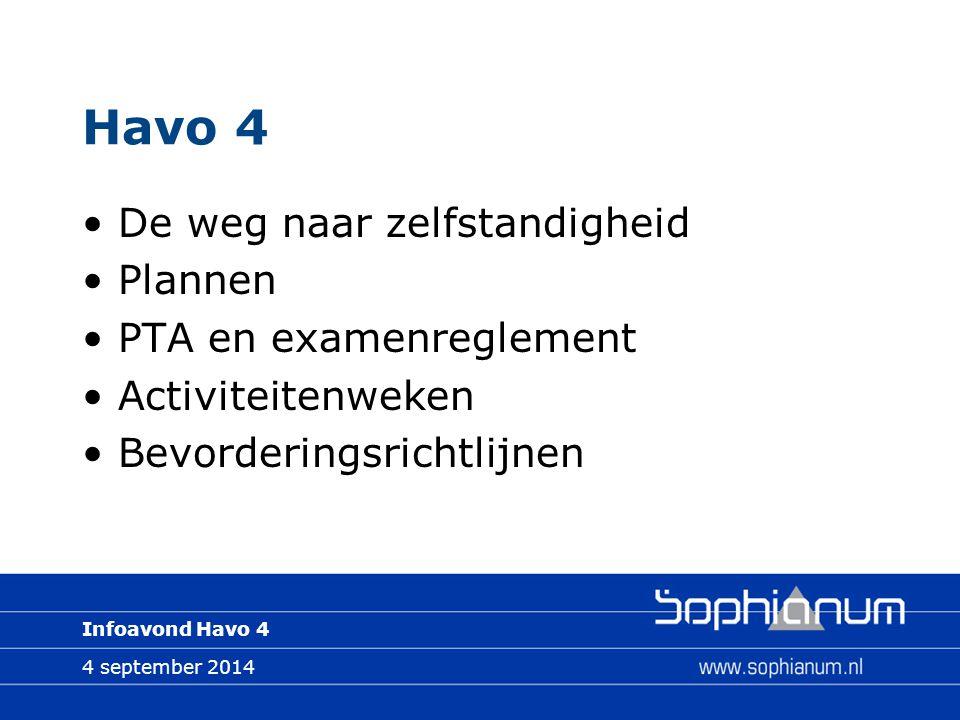4 september 2014 Infoavond Havo 4 Havo 4 De weg naar zelfstandigheid Plannen PTA en examenreglement Activiteitenweken Bevorderingsrichtlijnen