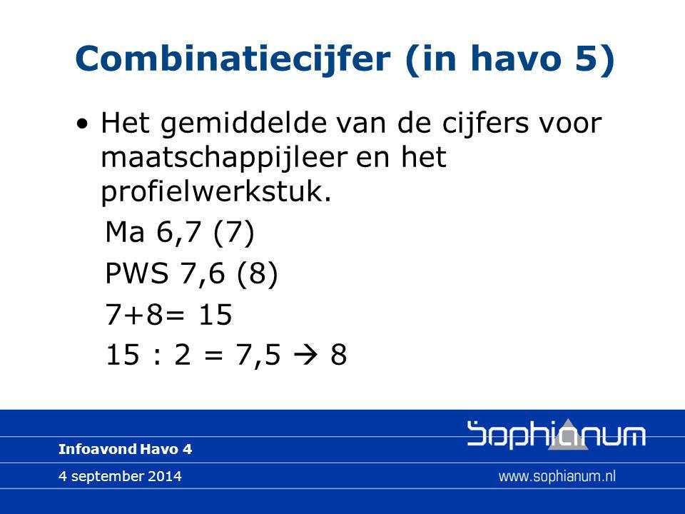 4 september 2014 Infoavond Havo 4 Combinatiecijfer (in havo 5) Het gemiddelde van de cijfers voor maatschappijleer en het profielwerkstuk.