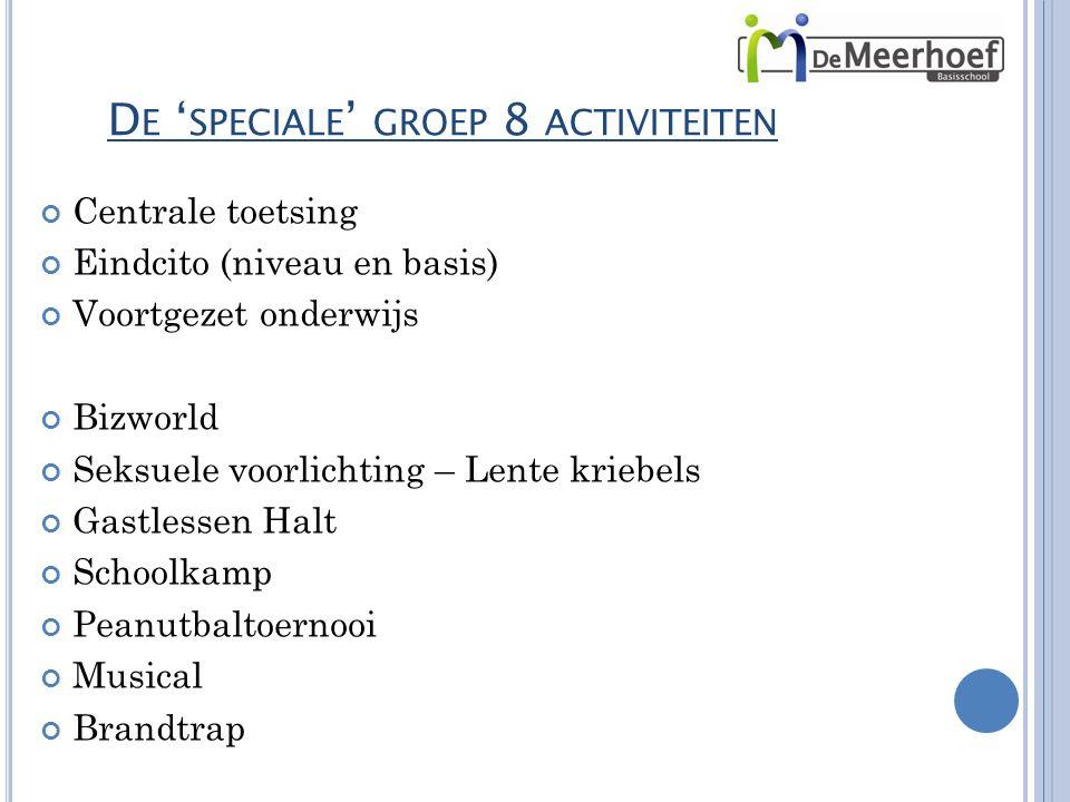 D E ' SPECIALE ' GROEP 8 ACTIVITEITEN Centrale toetsing Eindcito (niveau en basis) Voortgezet onderwijs Bizworld Seksuele voorlichting – Lente kriebel
