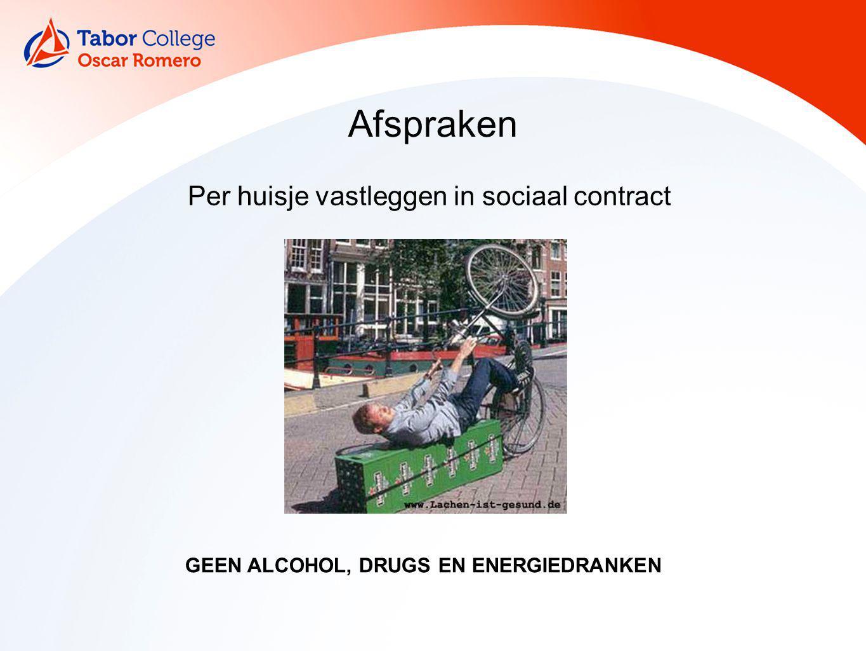 Per huisje vastleggen in sociaal contract Afspraken GEEN ALCOHOL, DRUGS EN ENERGIEDRANKEN