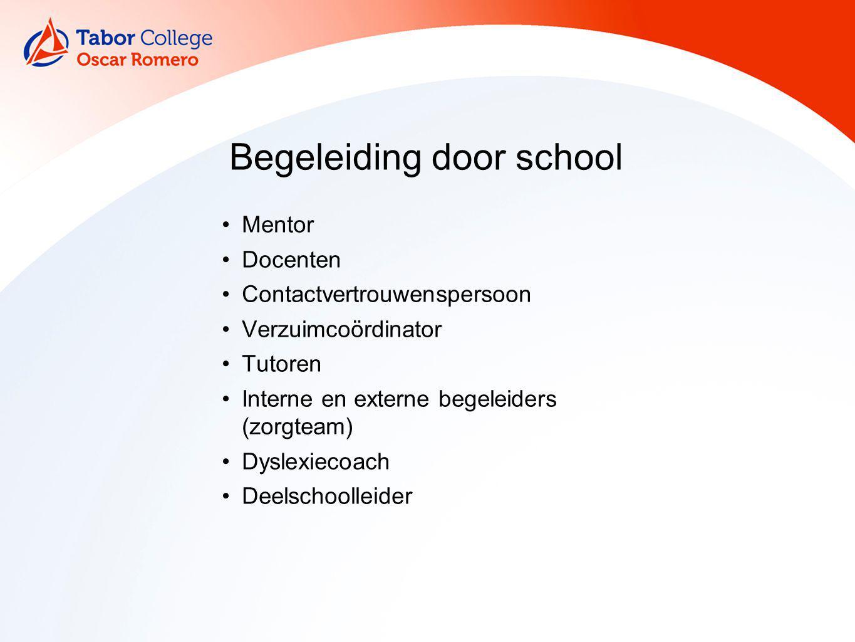 Begeleiding door school Mentor Docenten Contactvertrouwenspersoon Verzuimcoördinator Tutoren Interne en externe begeleiders (zorgteam) Dyslexiecoach D