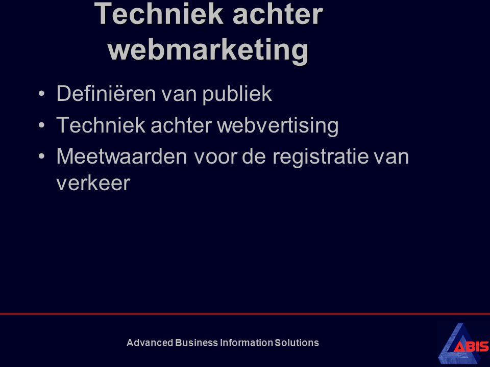 Advanced Business Information Solutions Techniek achter webmarketing Definiëren van publiek Techniek achter webvertising Meetwaarden voor de registratie van verkeer