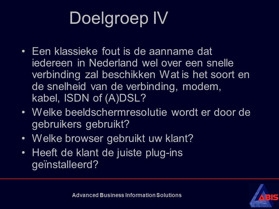 Advanced Business Information Solutions Doelgroep IV Een klassieke fout is de aanname dat iedereen in Nederland wel over een snelle verbinding zal beschikken Wat is het soort en de snelheid van de verbinding, modem, kabel, ISDN of (A)DSL.