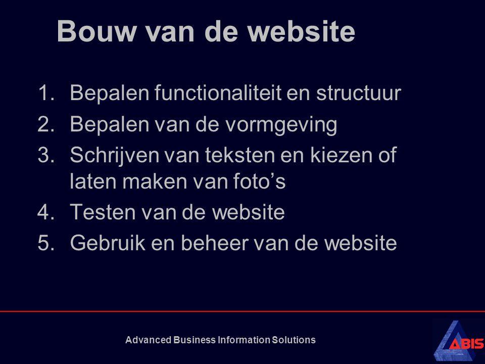 Advanced Business Information Solutions Bouw van de website 1.Bepalen functionaliteit en structuur 2.Bepalen van de vormgeving 3.Schrijven van teksten en kiezen of laten maken van foto's 4.Testen van de website 5.Gebruik en beheer van de website