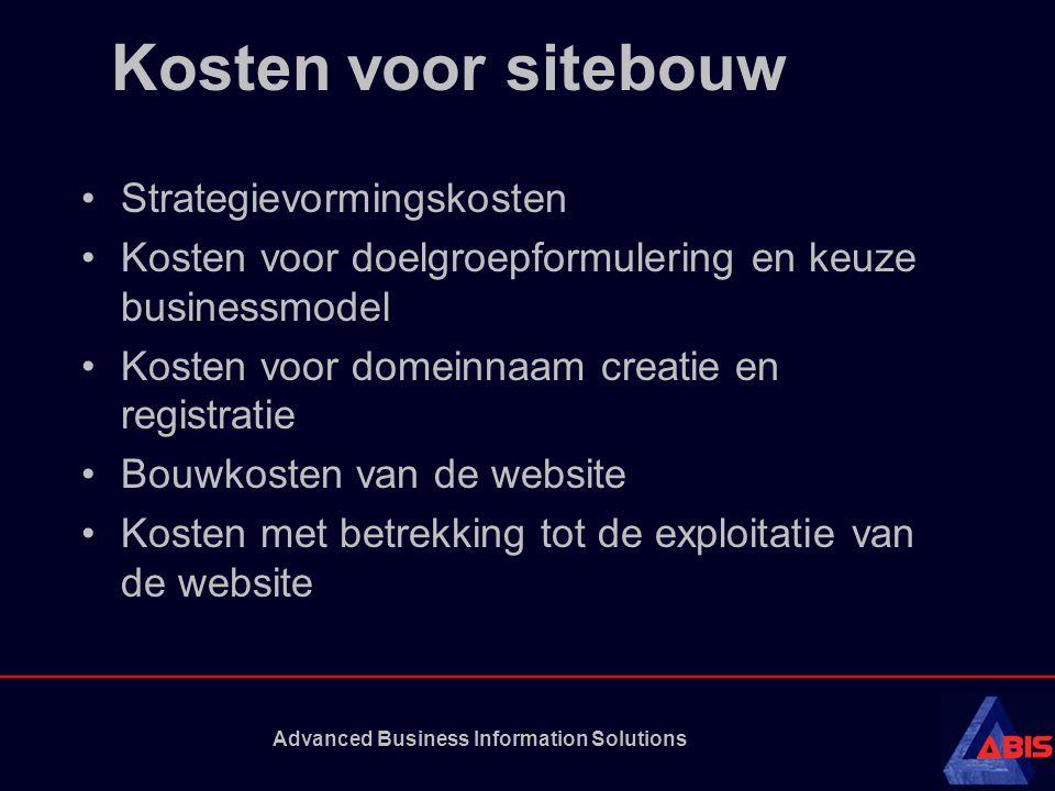 Advanced Business Information Solutions Kosten voor sitebouw Strategievormingskosten Kosten voor doelgroepformulering en keuze businessmodel Kosten voor domeinnaam creatie en registratie Bouwkosten van de website Kosten met betrekking tot de exploitatie van de website