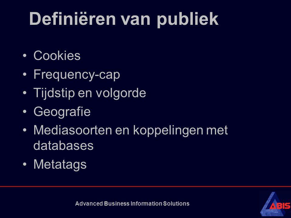 Advanced Business Information Solutions Definiëren van publiek Cookies Frequency-cap Tijdstip en volgorde Geografie Mediasoorten en koppelingen met databases Metatags