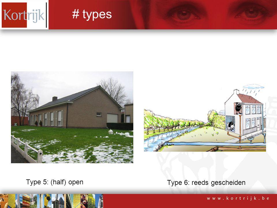 Type 5: (half) open Type 6: reeds gescheiden # types