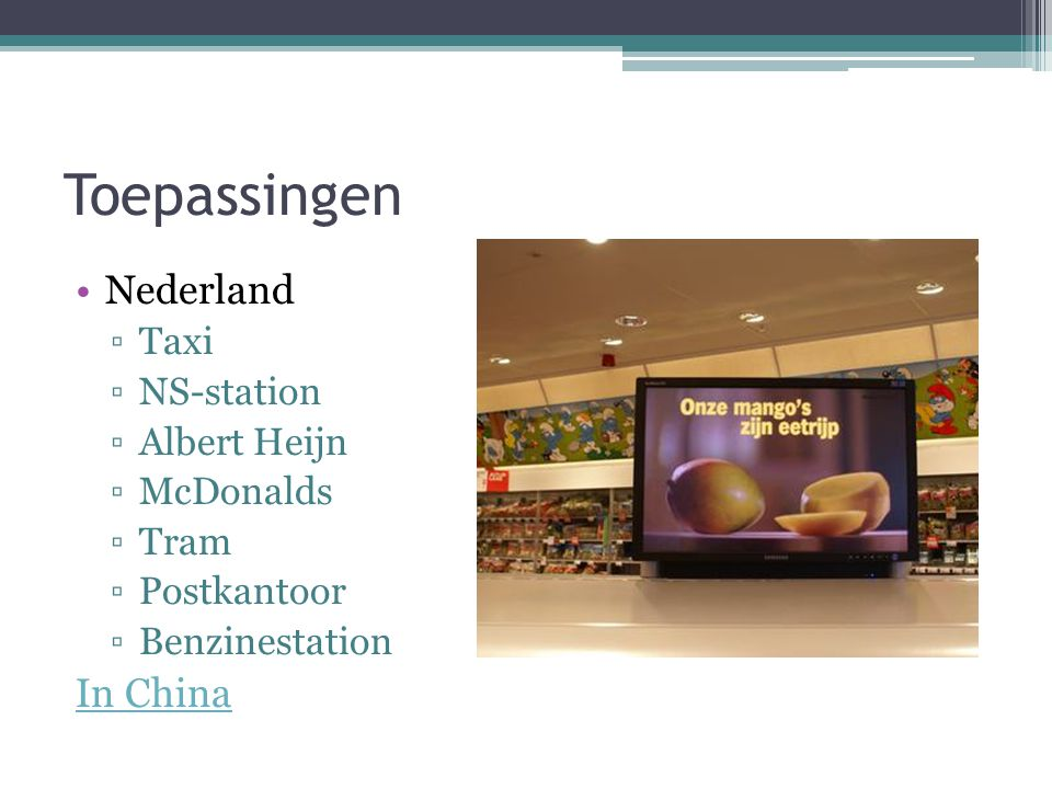Toepassingen Nederland ▫Taxi ▫NS-station ▫Albert Heijn ▫McDonalds ▫Tram ▫Postkantoor ▫Benzinestation In China