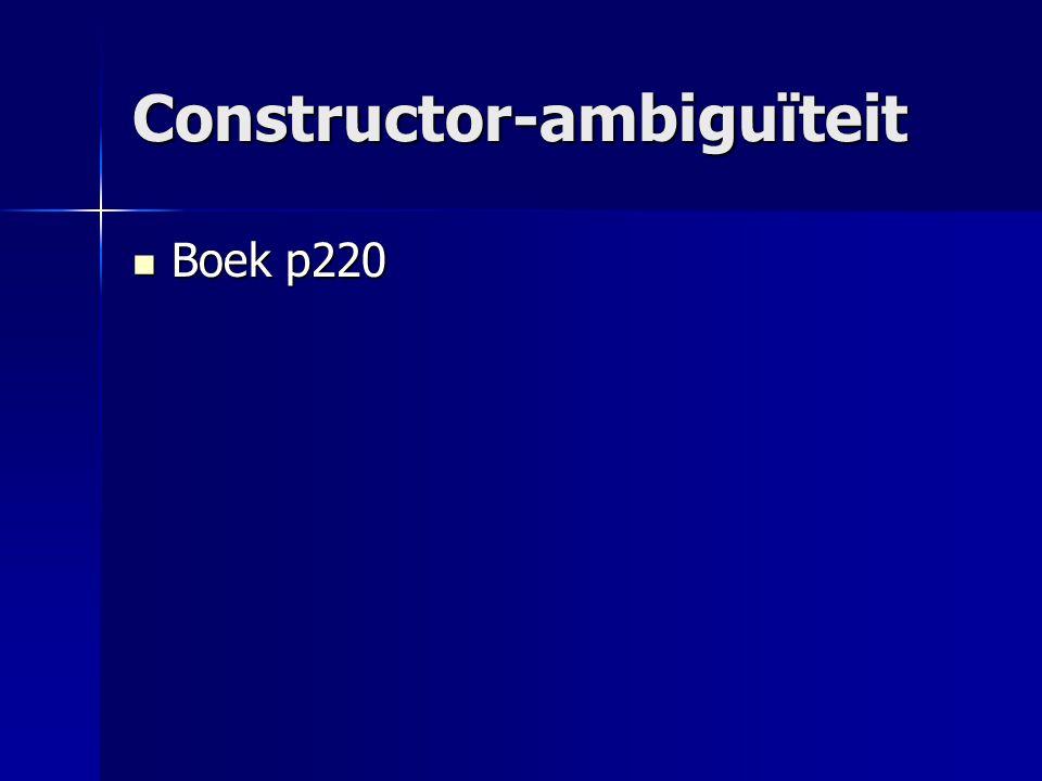 Constructor-ambiguïteit Boek p220 Boek p220