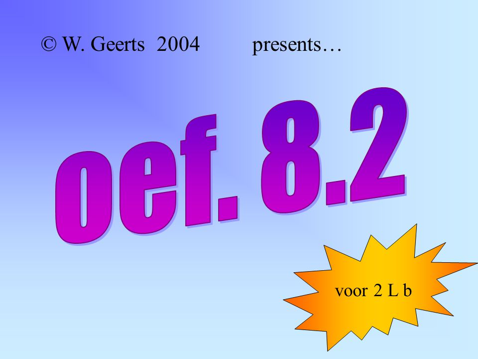 © W. Geerts 2004 presents… voor 2 L b