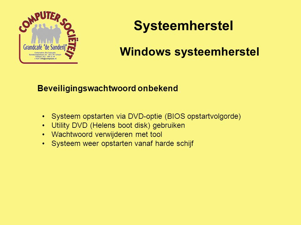 Systeemherstel Windows systeemherstel Beveiligingswachtwoord onbekend Systeem opstarten via DVD-optie (BIOS opstartvolgorde) Utility DVD (Helens boot