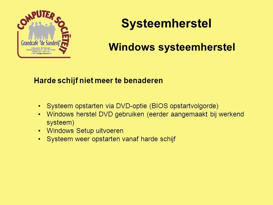 Systeemherstel Windows systeemherstel Harde schijf niet meer te benaderen Systeem opstarten via DVD-optie (BIOS opstartvolgorde) Windows herstel DVD g